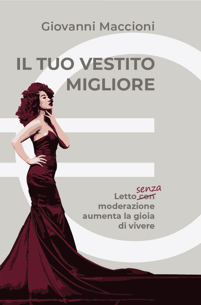 Il tuo vestito migliore - Letto senza moderazione aumenta la gioia di vivere - Giovanni Maccioni